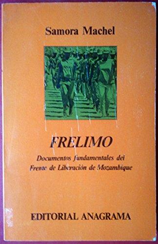 FRELIMO. DOCUMENTOS FUNDAMENTALES DEL FRENTE DE LIBERACIÓN DE MOZAMBIQUE: SAMORA MACHEL