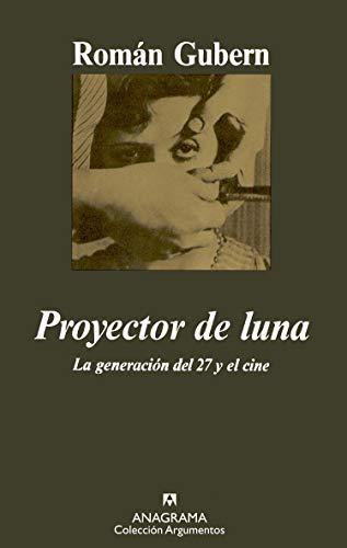 Proyector de Luna: La Generacion del 27 y el Cine (Critica Literaria) (Spanish Edition): Roman ...