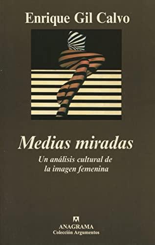 Medias miradas: Un analisis cultural de la imagen femenina (Coleccion Argumentos) (Spanish Edition)...