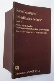 TRIVIALIDADES DE BASE. Seguido de AVISO A: RAOUL VANEIGEM