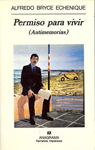 Permiso Para Vivir: Antimemorias (Narrativas Hispanicas) (Spanish Edition): Alfredo Bryce Echenique