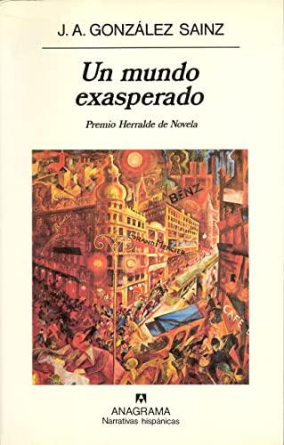 Un mundo exasperado. (Premio Heralde de Novela 1995).: GONZALEZ SAINZ, J. A.