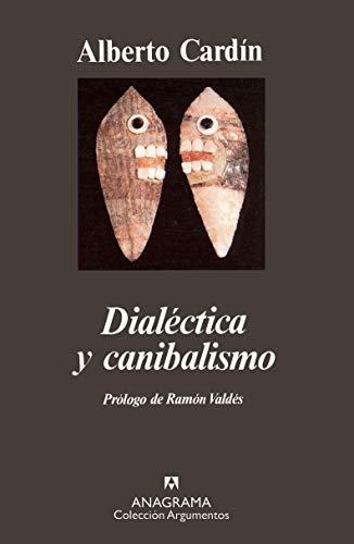 9788433913791: Dialectica y Canibalismo (Colección Argumentos) (Spanish Edition)