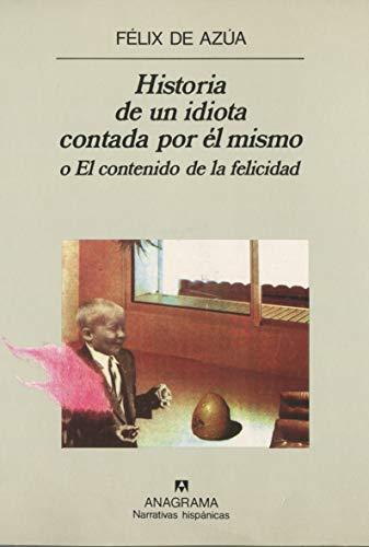 9788433917386: Historia de un idiota contada por él mismo: o El contenido de la felicidad: 38 (Narrativas hispánicas)