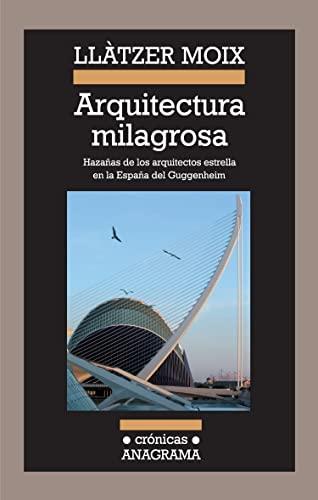 9788433925893: Arquitectura milagrosa: Hazañas de los arquitectos estrella en la España del Guggenheim (Crónicas)