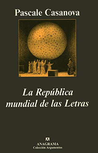 La Republica Mundial de Las Letras (Spanish Edition) (8433961497) by Pascale Casanova