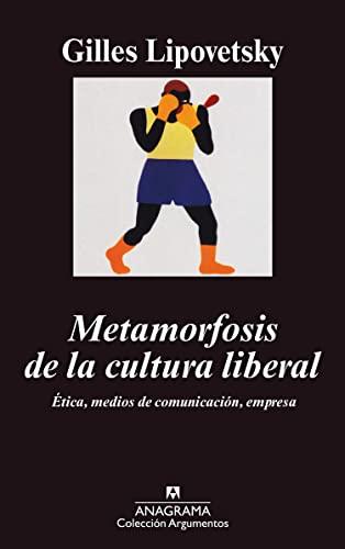 9788433962003: Metamorfosis de la cultura liberal: Ética, medios de comunicación, empresa (Argumentos)