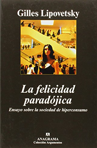 9788433962669: La felicidad paradójica: Ensayo sobre la sociedad del hiperconsumo (Argumentos)