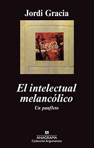 9788433963338: El intelectual melancólico: Un panfleto: 430 (Argumentos)