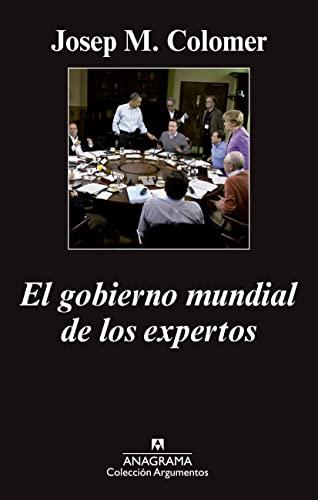 9788433963765: El Gobierno Mundial De Los Expertos (Argumentos)
