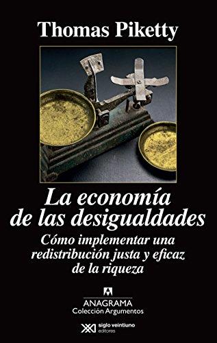 9788433963826: La Economía De Las Desigualdades. Cómo Implementar Una Redistribución Justa Y Eficaz De La Riqueza (Argumentos)