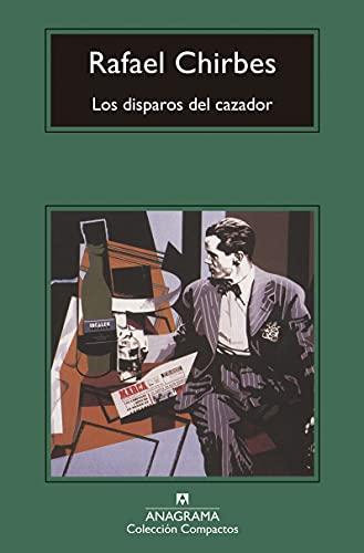 Los Disparos del Cazador (Compactos Anagrama) (Spanish Edition): Chirbes, Rafael