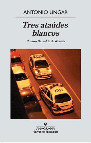 Tres Ataudes Blancos (Paperback): Antonio Ungar