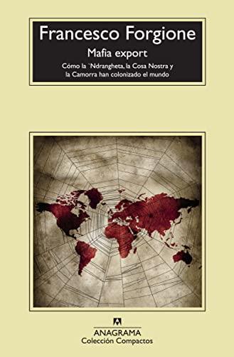 9788433976796: Mafia export: Cómo la 'Ndrangheta, la Cosa Nostra y la Camorra han colonizado el mundo (Compactos Anagrama)
