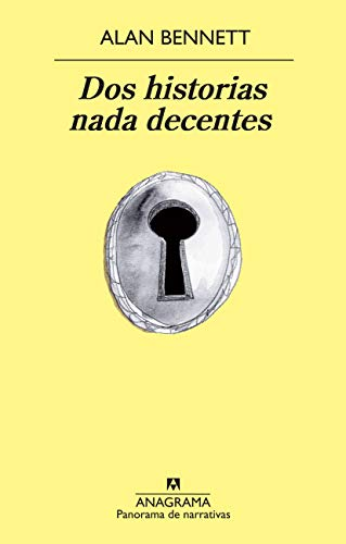 Dos historias nada decentes (Spanish Edition) (Panorama De Narrativas) (9788433978561) by Alan Bennett