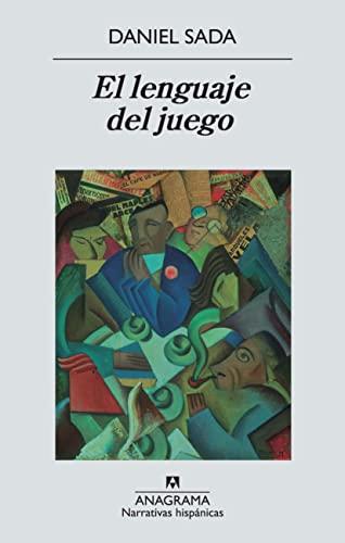 El lenguaje del juego (Narrativas Hispanicas) (Spanish Edition): Daniel Sada