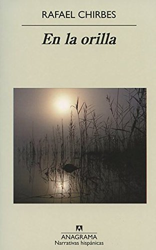 En la orilla (Narrativas Hispanicas) (Spanish Edition): Rafael Chirbes