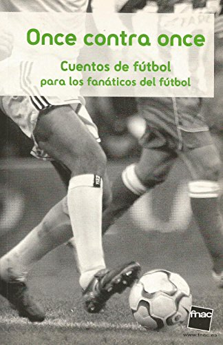 9788434128002: Once Contra Once: Cuentos De Futbol Para Los Fanaticos Del Futbol