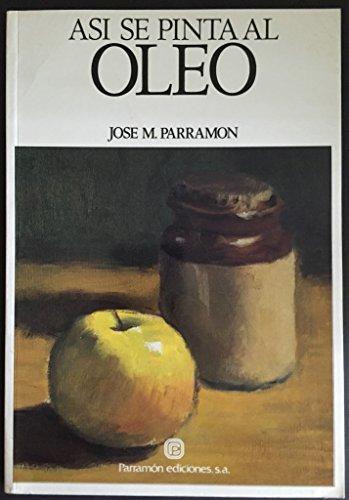 Asi Se Pinta Al Oleo: Parramon, Jose M.
