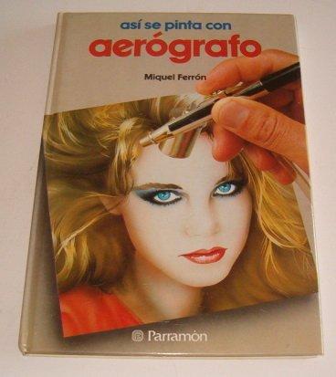 9788434208452: Asi Se Pinta Con Aerografo (Spanish Edition)