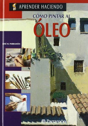 9788434212060: COMO PINTAR AL OLEO (Aprender haciendo)