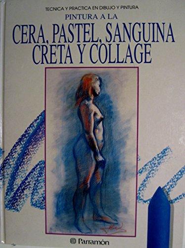 9788434213418: Técnica y Práctica en Dibujo y Pintura: Pintura a la Cera, Pastel, Sanguina, Creta y Collage