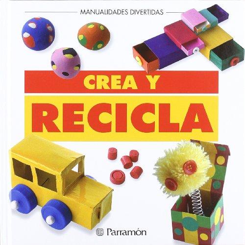 Crea Y Recila (Spanish Edition): Varios