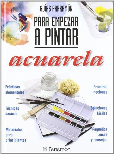 9788434220409: Guías Parramón Para Empezar A Pintar. Acuarela