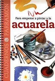 9788434222540: Para Empezar A Pintar A La Acuarela (Cuadernos parramón)