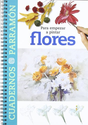 9788434223363: Para Empezar A Pintar Flores (Cuadernos parramón)