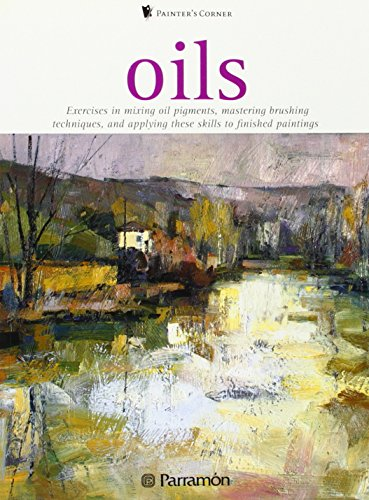 Oils: Exercises in Mixing Oil Pigments, Mastering Brushing Techniques, and Applying These Skills to...