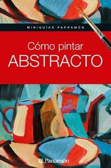 9788434235243: Cómo Pintar Abstracto (Miniguías Parramón)
