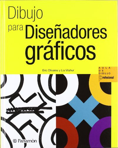 DIBUJO PARA DISENADORES GRA�FICOS. Aula de dibujo profesional (Spanish Edition): Eric Olivares/ Lia...
