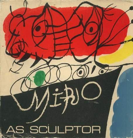 Miro as Sculptor: Miro, Joan; Dupin, Jacques (text); Catala-Roca, F. (photography); Valles, Joan, ...