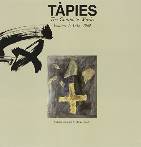 Tapies: The Complete Works 1943-1960: Raillard, Georges (forward); Anna Agusti (compiler)