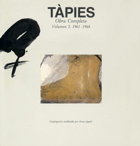 Tàpies. Obra completa. Volumen 2. 1961-1968: Anna Agustí, Andreas Franzke, Miquel Tàpies