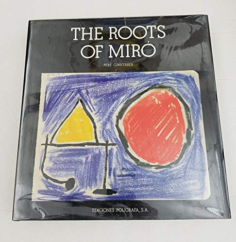 The Roots Of Miro: Gimferrer, Pere (text): Joan Miro (artworks)
