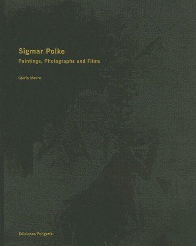 Sigmar Polke Paintings, Photographs, and Films: Moure, Gloria & Sigmar Polke