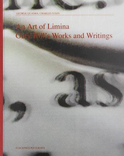An Art of Limina: Gary Hill's Works and Writings: Quasha, George, Stein, Charles, Hill, Gary
