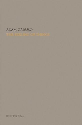 The Feeling of Things By Adam Caruso: Caruso, Adam