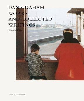 Dan Graham: Works, and Collected Writings: Moure, Gloria, Graham, Dan
