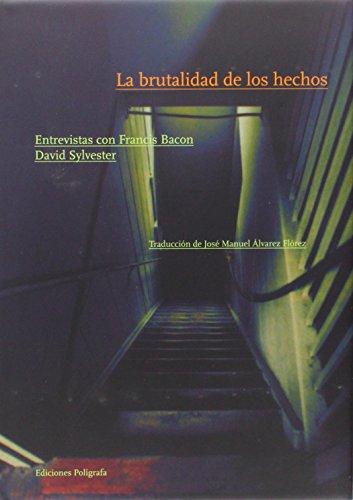 La brutalidad de los hechos : entrevistas con Francis Bacon - Sylvester, David, Álvarez Flórez, José Manueltr.
