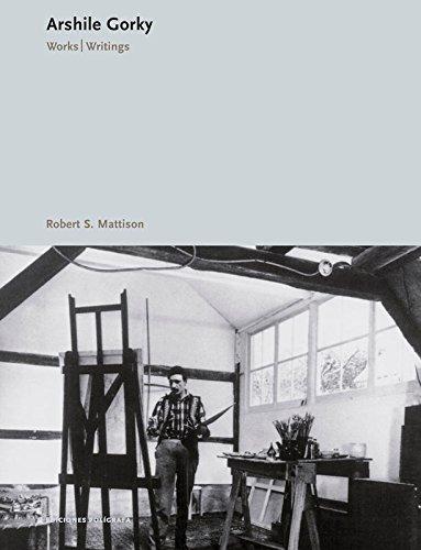 Arshile Gorky. Works. Writings.: GORKY, ARSHILE. (ROBERT S. MATTISON, ED.)