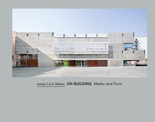 9788434313125: Josep Lluís Mateo: On Building: Matter and Form