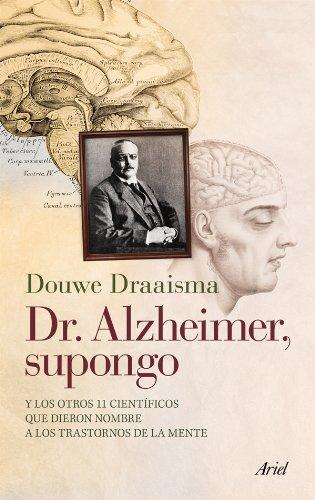 9788434400696: Dr. Alzheimer, supongo: Y los otros 11 científicos que dieron nombre a los trastornos de la mente (Ariel)