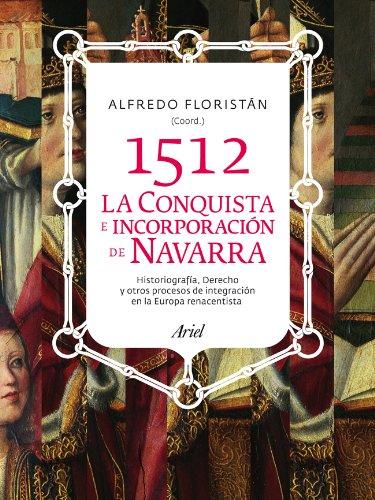 1512 la conquista e incorporación de Navarra: Floristán Samanes, Alfredo .