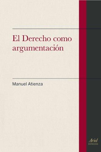Derecho como argumentación, (El)Concepciones de la argumentacion: Atienza ,Manuel