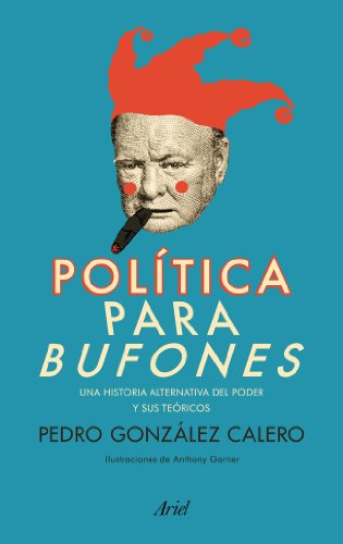 9788434404168: Política para bufones: Una historia alternativa del poder y sus teóricos (Ariel)