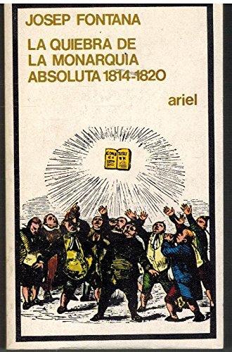 9788434407619: La quiebra de la monarquia absoluta, 1814-1820 (Ariel quincenal ; 108) (Spanish Edition)