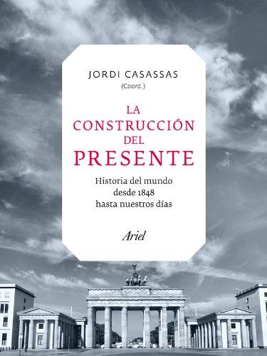 9788434409538: La construcción del presente: El mundo desde 1848 hasta nuestros días (Ariel)